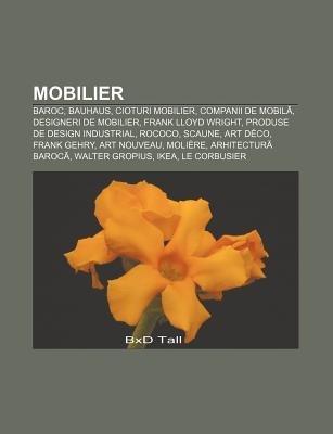 Mobilier - Baroc, Bauhaus, Cioturi Mobilier, Companii de Mobil, Designeri de Mobilier, Frank Lloyd Wright, Produse de Design...