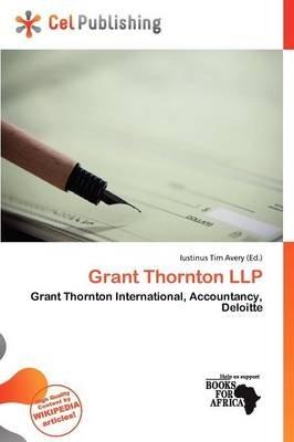 Grant Thornton Llp (Paperback): Iustinus Tim Avery