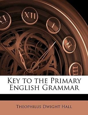 Key to the Primary English Grammar (Paperback): Theophilus Dwight Hall