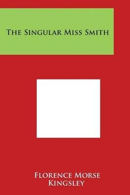 The Singular Miss Smith (Paperback): Florence Morse Kingsley