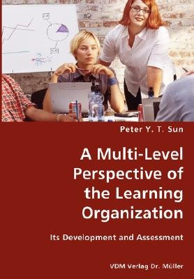 A Multi-Level Perspective of the Learning Organization (Paperback): Peter Y. T. Sun