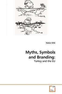 Myths, Symbols and Branding (Paperback): Hatice Sitki