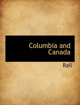 Columbia and Canada (Paperback): Rail