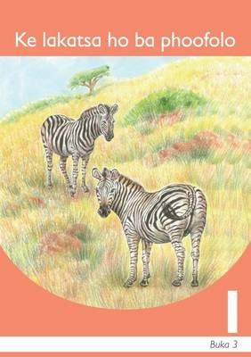 Ke lakatsa ho ba phoofolo : Book 3: Gr 1: Graded reader - Home language (Sotho, Southern, Paperback):