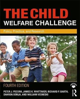 The Child Welfare Challenge - Policy, Practice, and Research (Electronic book text, 4th New edition): Peter J. Pecora, James K....