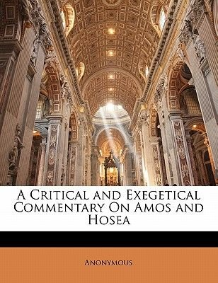 A Critical and Exegetical Commentary on Amos and Hosea (Paperback): Anonymous