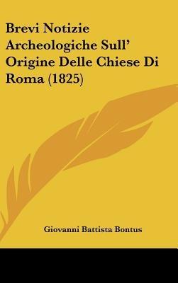 Brevi Notizie Archeologiche Sull' Origine Delle Chiese Di Roma (1825) (English, Italian, Hardcover): Giovanni Battista...
