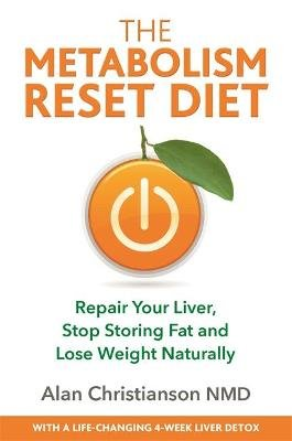 The Metabolism Reset Diet - Repair Your Liver, Stop Storing Fat and Lose Weight Naturally (Paperback): Alan Christianson