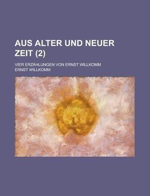 Aus Alter Und Neuer Zeit; Vier Erzahlungen Von Ernst Willkomm (2) (Paperback): Us Government, Ernst Willkomm