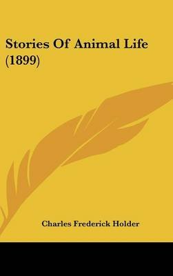 Stories of Animal Life (1899) (Hardcover): Charles Frederick Holder