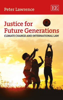 Justice for Future Generations - Climate Change and International Law (Hardcover): Peter Lawrence