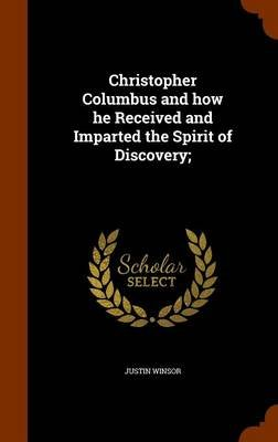 Christopher Columbus and How He Received and Imparted the Spirit of Discovery; (Hardcover): Justin Winsor