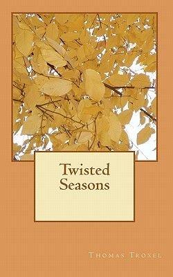 Twisted Seasons (Paperback): Thomas Troxel