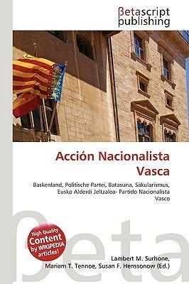 Accin Nacionalista Vasca (English, German, Paperback): Lambert M. Surhone, Miriam T. Timpledon, Susan F. Marseken