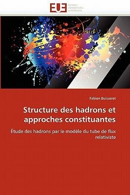 Structure Des Hadrons Et Approches Constituantes (French, Paperback): Buisseret-F