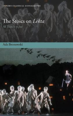 The Stoics on Lekta - All There Is to Say (Hardcover): Ada Bronowski