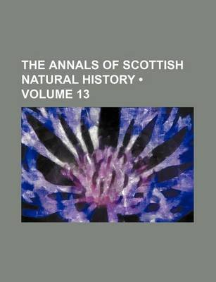 The Annals of Scottish Natural History (Volume 13) (Paperback): unknownauthor, Books Group