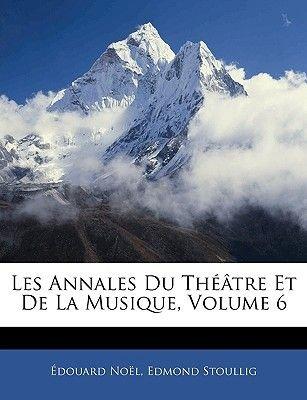 Les Annales Du Theatre Et de La Musique, Volume 6 (French, Large print, Paperback, large type edition): Douard Nol, Edmond...