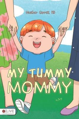 My Tummy Mommy (Paperback): MD Heather Garrett