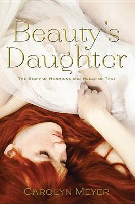 Beauty's Daughter - The Story of Hermione and Helen of Troy (Paperback): Carolyn Meyer