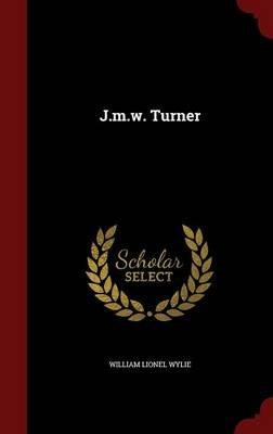 J.M.W. Turner (Hardcover): William Lionel Wylie