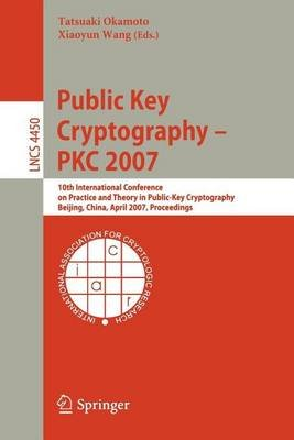 Public Key Cryptography Pkc 2007: 10th International Conference on Practice and Theory in Public-Key Cryptography Beijing,...