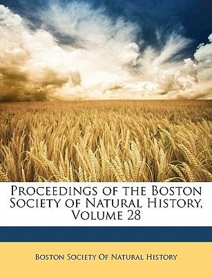 Proceedings of the Boston Society of Natural History, Volume 28 (Paperback): Boston Society of Natural History