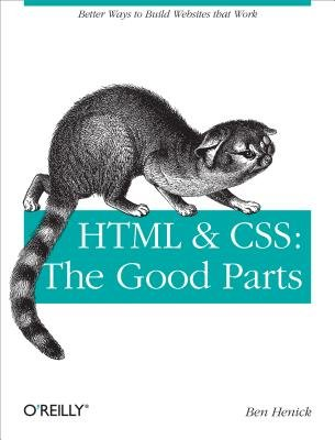 HTML & CSS - The Good Parts (Electronic book text): Ben Henick
