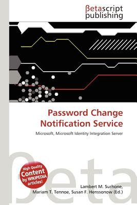 Password Change Notification Service (Paperback): Lambert M. Surhone, Mariam T. Tennoe, Susan F. Henssonow