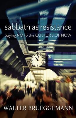 Sabbath as Resistance - Saying No to the Culture of Now (Electronic book text): Walter Brueggemann