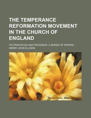 The Temperance Reformation Movement in the Church of England; Its Principles and Progress a Series of Papers (Paperback): Henry...