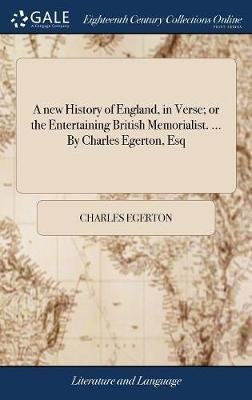 A New History of England, in Verse; Or the Entertaining British Memorialist. ... by Charles Egerton, Esq (Hardcover): Charles...
