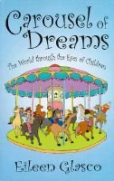 Carousel of Dreams - The World Through the Eyes of Children (Paperback): Eileen Glasco