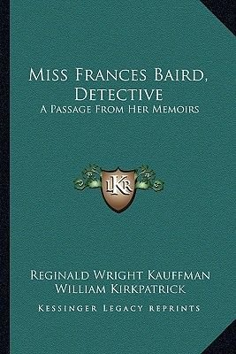 Miss Frances Baird, Detective - A Passage from Her Memoirs (Paperback): Reginald Wright Kauffman