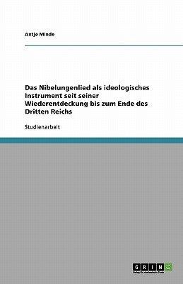 Das Nibelungenlied ALS Ideologisches Instrument Seit Seiner Wiederentdeckung Bis Zum Ende Des Dritten Reichs (German,...