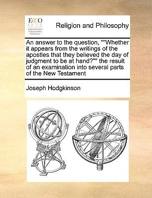 """An Answer to the Question, """"""""Whether It Appears from the Writings of the Apostles That They Believed the Day of Judgment to Be..."""