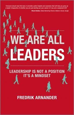 We Are All Leaders - Leadership is Not a Position, It's a Mindset (Electronic book text, 1st edition): Fredrik Arnander