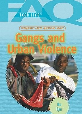 Frequently Asked Questions about Gangs and Urban Violence (Hardcover): Ann Byers