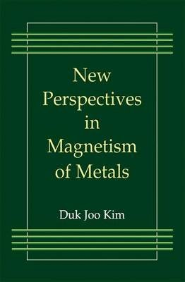 New Perspectives in Magnetism of Metals (Paperback, Softcover reprint of hardcover 1st ed. 1999): Duk Joo Kim