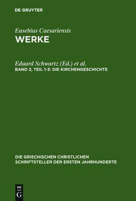 Die Kirchengeschichte (Greek, Ancient (to 1453), Hardcover, 2nd): Eduard Schwartz, Theodor Mommsen, Friedhelm Winkelmann