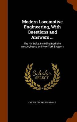 Modern Locomotive Engineering, with Questions and Answers ... - The Air Brake, Including Both the Westinghouse and New York...