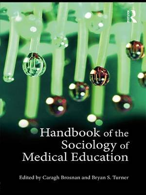 Handbook of the Sociology of Medical Education (Electronic book text): Caragh Brosnan, Bryan S. Turner