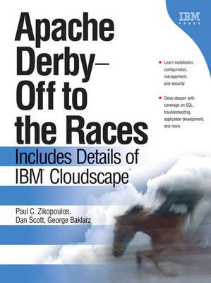 Apache Derby, Off to the Races - Includes Details of IBM Cloudscape (Hardcover): George Baklarz, Dan Scott, Paul Zikopolous