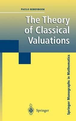 The Theory of Classical Valuations (Hardcover, 1999 ed.): Paula Ribenboim