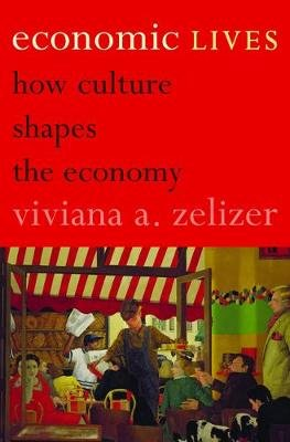 Economic Lives - How Culture Shapes the Economy (Electronic book text): Viviana A. Zelizer