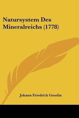 Natursystem Des Mineralreichs (1778) (Paperback): Johann Friedrich Gmelin