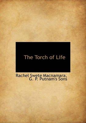 The Torch of Life (Hardcover): Rachel Swete MacNamara