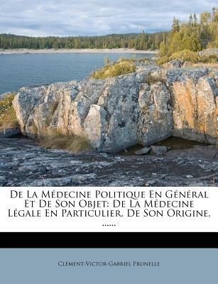 de La M Decine Politique En G N Ral Et de Son Objet - de La M Decine L Gale En Particulier, de Son Origine, ...... (English,...