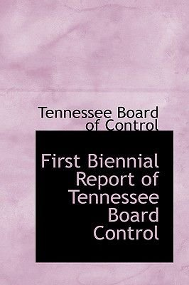 First Biennial Report of Tennessee Board Control (Paperback): Tennessee Board Of Control