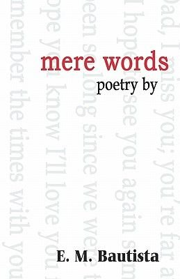 Mere Words - A Collection of Poetry by (Paperback): E., M. Bautista
